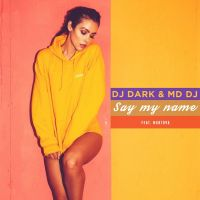 DJ Dark & MD DJ feat. Martova - Say My Name