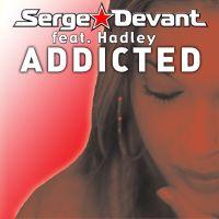 Serge Devant feat. Hadley - Addicted