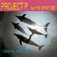 Project P. feat. The Infinit One - I Give You All My Love