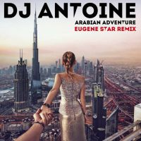DJ Antoine - Arabian adventure (Eugene Star remix)