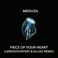 Meduza - Piece of your heart (Lebedeff, Fatkat & Elliaz remix)