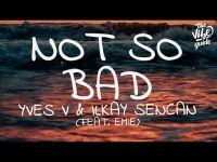 Yves V & Ilkay Sencan feat. Emie - Not so bad