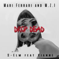 Mari Ferrari with M.Z.I & S-ELM feat. Vianne - Drop dead