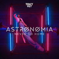Tony Igy - Astronomia (Never Go Home)