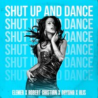 Elemer & Robert Cristian feat. Dayana & Alis - Shut up and dance