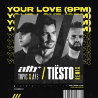ATB & Topic, A7S - Your love 9 PM (Tiesto remix)